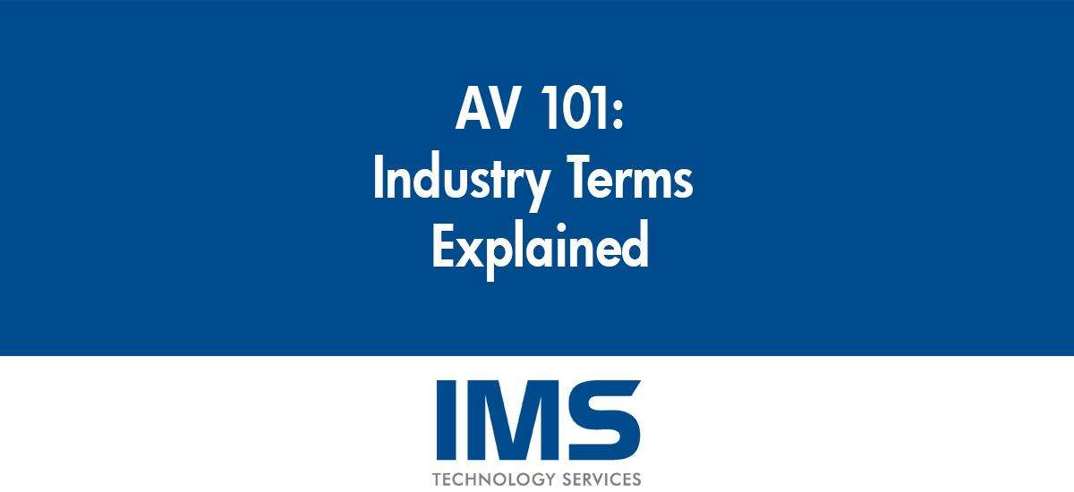 AV 101: Industry Terms Explained