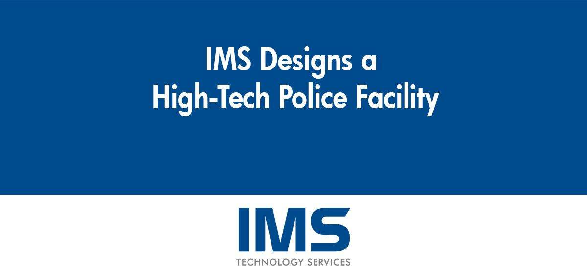 IMS Designs a High-Tech Police Facility