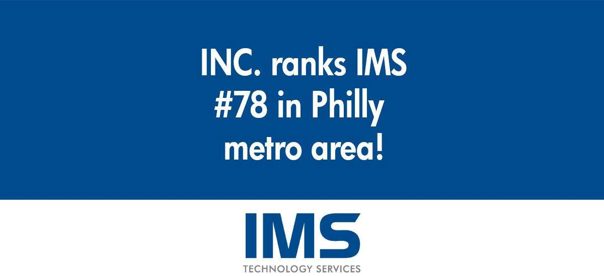 Inc. Magazine has ranked IMS #78 in the Philly Metro Area