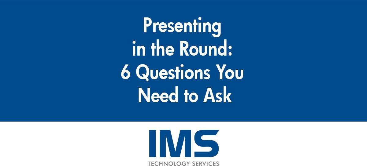 Presenting in the Round: 6 Questions You Need to Ask