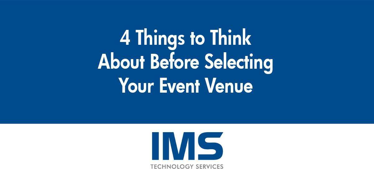 4 Things to Think About Before Selecting Your Event Venue
