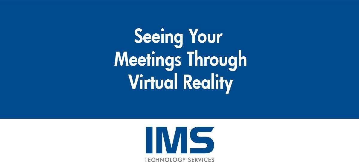 Seeing Your Meetings Through Virtual Reality